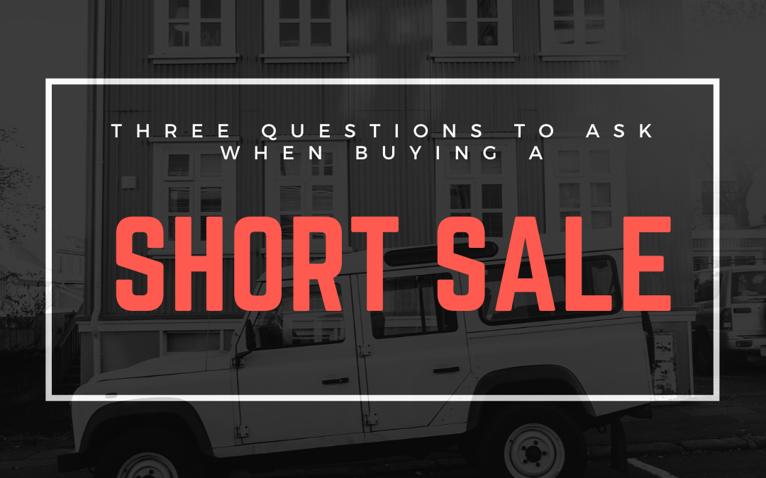 Three Questions to Ask When Purchasing a Short Sale